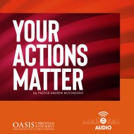 Your Actions Matter (audio) - Pastor Andrew Mutondoro
