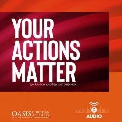 Your Actions Matter (audio) - Pastor Andrew Mutondoro
