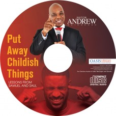 Put Away Childish Things - Lessons From Samuel and Saul (audio)