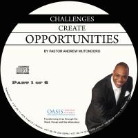Challenges Create Opportunities Part 1 (Audio)